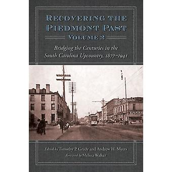 Recovering the Piedmont Past Volume 2  Bridging the Centuries in the South Carolina Upcountry 18771941 by Foreword by Melissa Walker & Edited by Timothy P Grady & Edited by Andrew H Myers