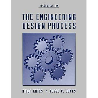 The Engineering Design Process by Ertas & Atila