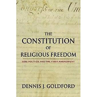 The Constitution of Religious Freedom by Dennis J. Goldford