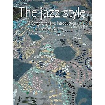 The Jazz Style A Comprehensive Introduction by Lilley & Andrew