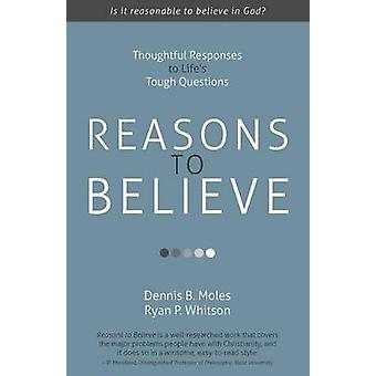 Reasons to Believe Thoughtful Responses to Lifes Tough Questions by Moles & Dennis B