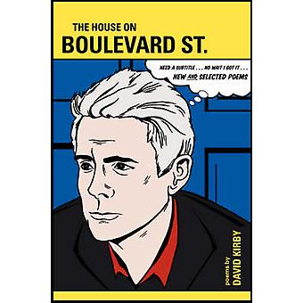 The House on Boulevard St. New and Selected Poems by Kirby & David
