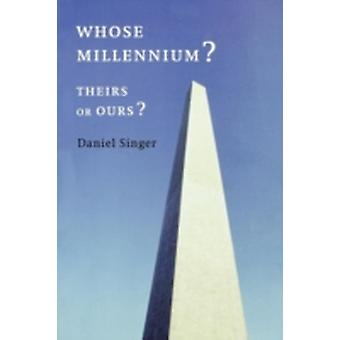Whose Millennium Theirs or Ours by Singer & Daniel