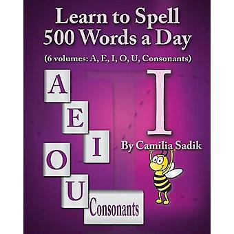 Learn to Spell 500 Words a Day The Vowel I vol. 3 by Sadik & Camilia