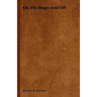 On The Stage And Off by Jerome & Jerome K.