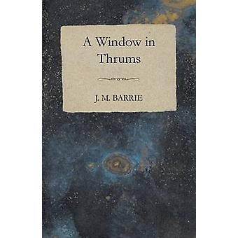Window In Thrums by Barrie & J M.