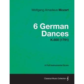 6 German Dances  A Full Instrumental Score K.600 1791 by Mozart & Wolfgang Amadeus