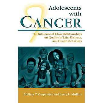 Adolescents with Cancer The Influence of Close Relationships on Quality of Life Distress and Health Behaviors by Carpentier & Melissa Y.