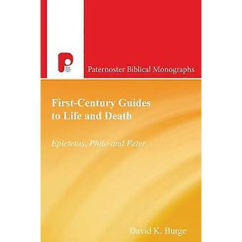 FirstCentury Guides to Life and Death Epictetus Philo and Peter by Burge & David K.
