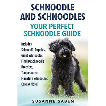 Schnoodle And Schnoodles Your Perfect Schnoodle Guide Includes Schnoodle Puppies Giant Schnoodles Finding Schnoodle Breeders Temperament Miniature Schnoodles Care  More by Saben & Susanne