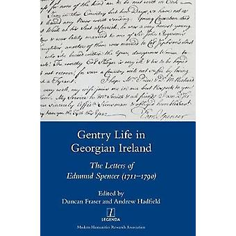 Gentry Life in Georgian Ireland The Letters of Edmund Spencer 17111790 by Fraser & Duncan
