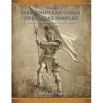 Gua de estudio del Libro de Mormn parte 2 El Libro de Alma Haciendo las cosas preciosas simples Vol. 2 by Chase & Randal S.
