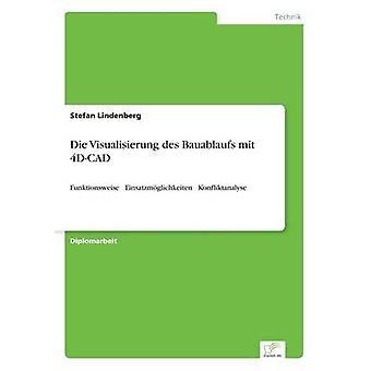 Die Visualisierung des Bauablaufs mit 4DCADFunktionsweise  Einsatzmglichkeiten  Konfliktanalyse by Lindenberg & Stefan
