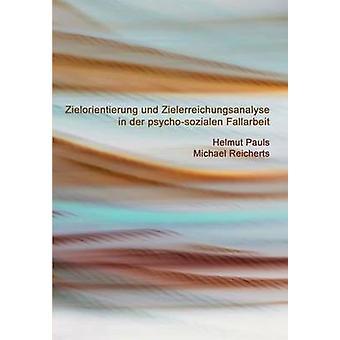 Zielorientierung und Zielerreichungsanalyse in der psychosozialen Fallarbeit by Pauls & Helmut