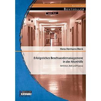 Erfolgreiches Beschwerdemanagement in Der Altenhilfe Definition Ziele Und Prozesse by Rieck & HansHermann