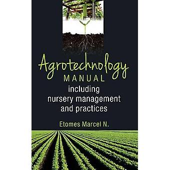 Agrotechnology Manual Including Nursery Management and Practices by Etomes & Marcel N