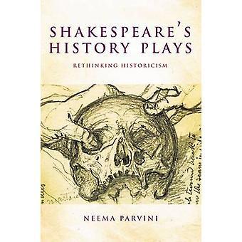 Shakespeare's Historie Skuespill - Rethinking Historicism av Neema Parvini