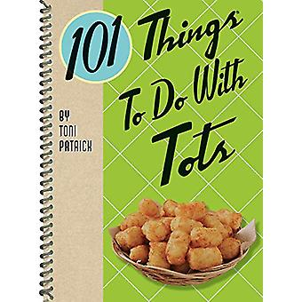 101 Things to Do with Tots by Toni Patrick - 9781423651574 Book