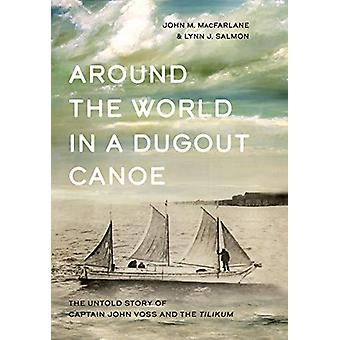 Around the World in a Dugout Canoe - The Untold Story of Captain John