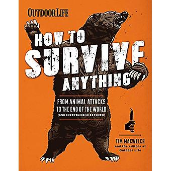 How To Survive Anything - From Animal Attacks to the End of the World