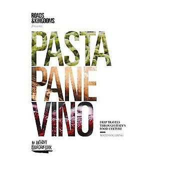 Pasta - Pane - Vino - Deep Travels Through Italy's Food Culture by Mat