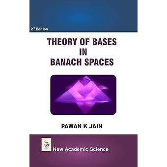 Theory of Bases in Banach Spaces by Pawan K. Jain - 9781781831137 Book