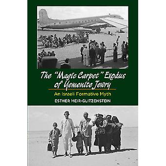Magic Carpet Exodus of Yemenite Jewry - An Israeli Formative Myth by E