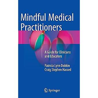 Mindful Medical Practitioners - A Guide for Clinicians and Educators -