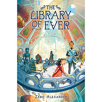 The Library of Ever by Zeno Alexander - 9781250233707 Book