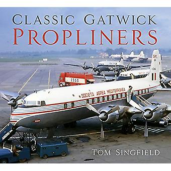 Classic Gatwick Propliners by Tom Singfield - 9780750989220 Book