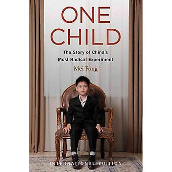 One Child  The Past and Future of Chinas Most Radical Experiment by Mei Fong