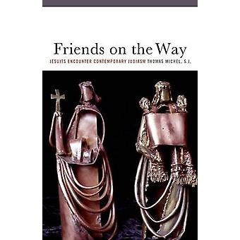 Friends on the Way - Jesuits Encounter Contemporary Judaism by Thomas