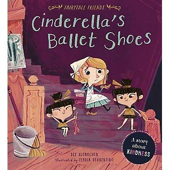 Cinderella's Ballet Shoes - A Story about Kindness by Sue Nicholson -