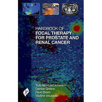 Handbook of Focal Therapy for Prostate and Renal Cancer by Truls E. B