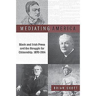 Mediating America - Schwarze und irische Presse und der Kampf um die Bürger