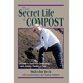The Secret Life of Compost A Howto amp Why Guide to CompostingLawn par Malcolm C Beck