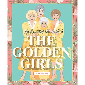 The Essential Fan Guide to the Golden Girls by Emma Lewis - 978192581