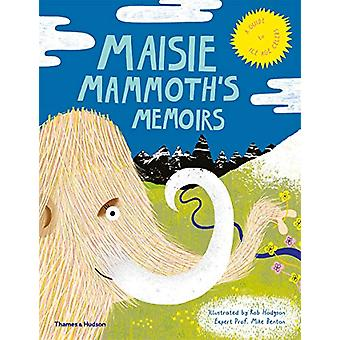 Maisie Mammoth's Memoirs - A Guide to Ice Age Celebs by Rob Hodgson -