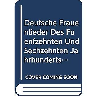 Deutsche Frauenlieder des fonfzehnten und sechzehnten Jahrhunderts (Amsterdamer Publikationen Zur Sprache Und...