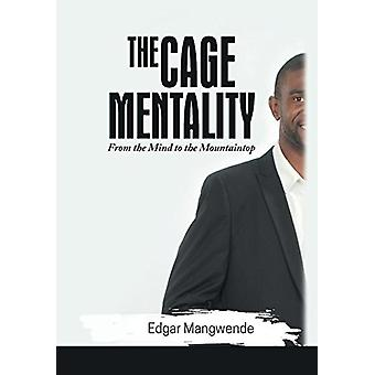 The Cage Mentality - From the Mind to the Mountaintop by Edgar Mangwen