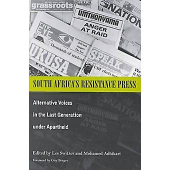 South Africas Resistance Press  Alternative Voices in the Last Generation under Apartheid by Les Switzer