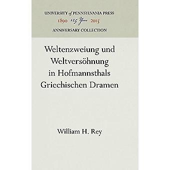 Weltenzweiung Und Weltversohnung in Hofmannsthals Griechischen Dramen
