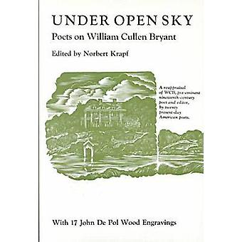 Under Open Sky Poets on William Cullen Bryant by Edited by Norbert Krapt