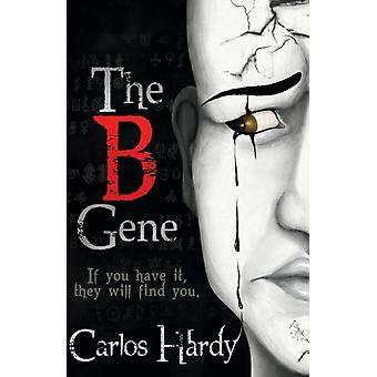 The B Gene If You Have It they Will Find You door Carlos Hardy