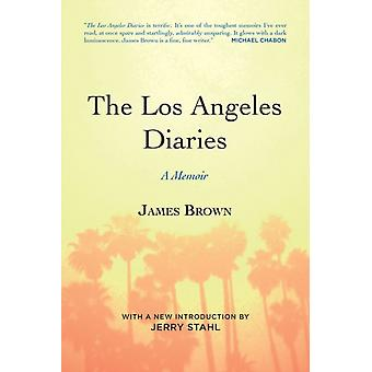 The Los Angeles Diaries  A Memoir by James Brown & Introduction by Jerry Stahl
