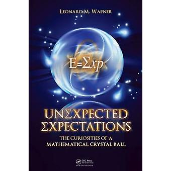 Unexpected Expectations The Curiosities of a Mathematical Crystal Ball