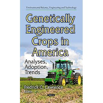 Genetically Engineered Crops in America  Analyses Adoption Trends by Edited by Fredrick G Lawrence