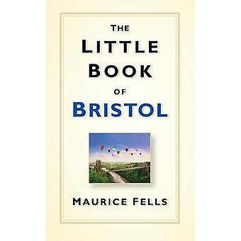 The Little Book of Bristol by Maurice Fells
