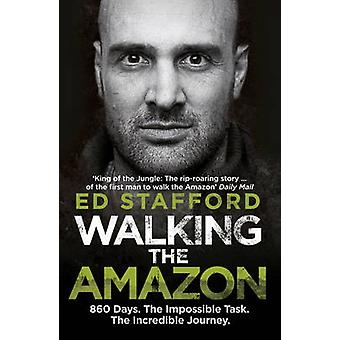 Walking the Amazon - 860 Days. The Impossible Task. The Incredible Jou