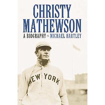 Christy Mathewson - una biografia di Michael Hartley - 9780786416530 libro